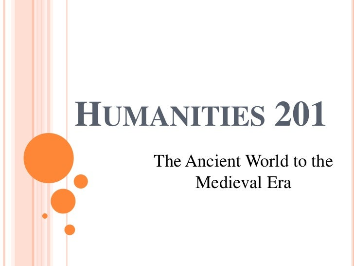 HUMANITIES 201    The Ancient World to the         Medieval Era