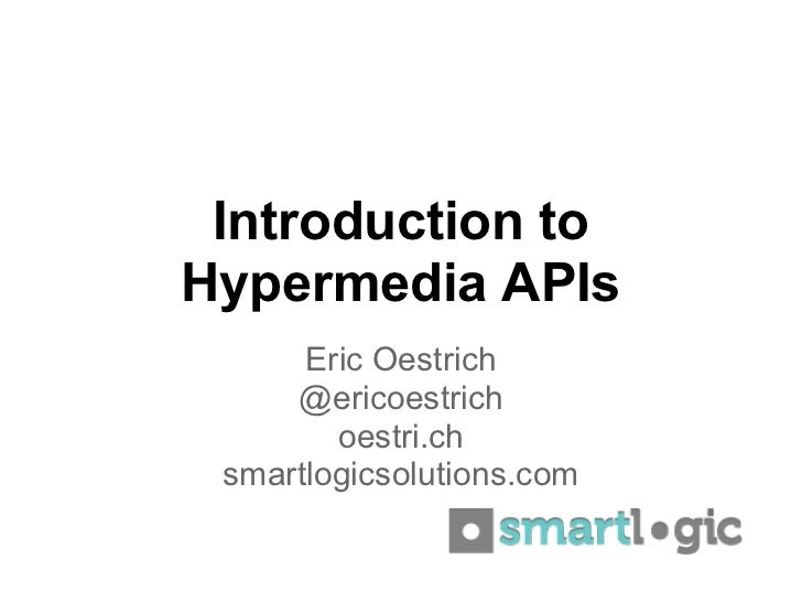 Introduction toHypermedia APIs      Eric Oestrich     @ericoestrich        oestri.ch smartlogicsolutions.com