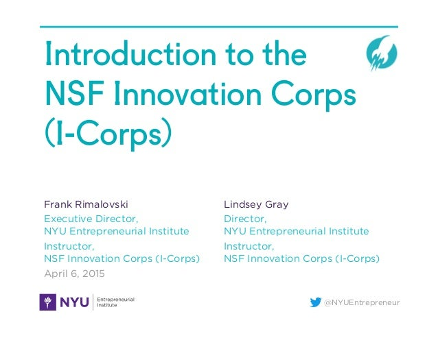 @NYUEntrepreneur Introduction to the NSF Innovation Corps (I-Corps) Frank Rimalovski Executive Director, NYU Entrepreneuri...