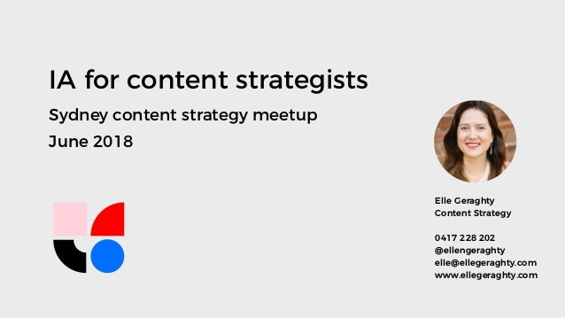 IA for content strategists Sydney content strategy meetup June 2018 Elle Geraghty Content Strategy 0417 228 202 @ellengera...