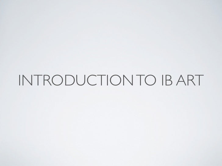 INTRODUCTION TO IB ART