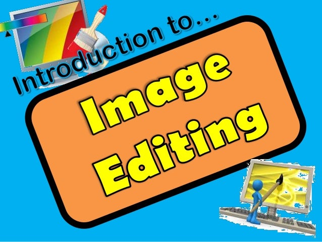 MANIPULATING... CHANGING... ALTERING... Images and photographs using Image Editing software