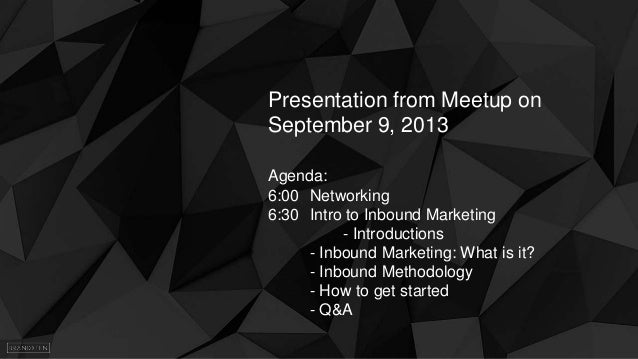 Presentation from Meetup on September 9, 2013 Agenda: 6:00 Networking 6:30 Intro to Inbound Marketing - Introductions - In...