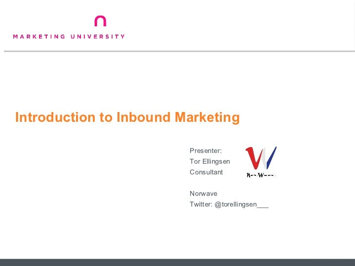 Introduction to Inbound Marketing <ul><li>Presenter: </li></ul><ul><li>Tor Ellingsen </li></ul><ul><li>Consultant </li></u...
