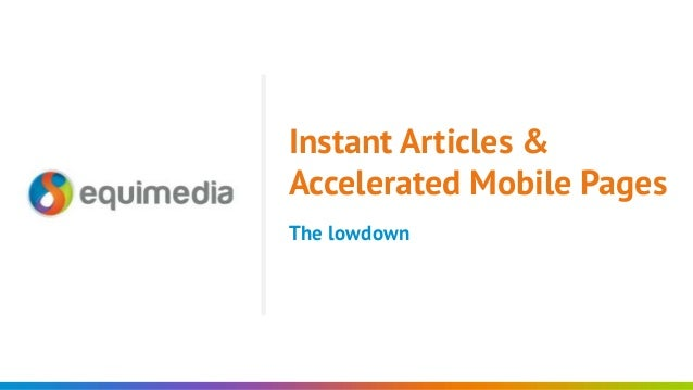 The lowdown Instant Articles & Accelerated Mobile Pages