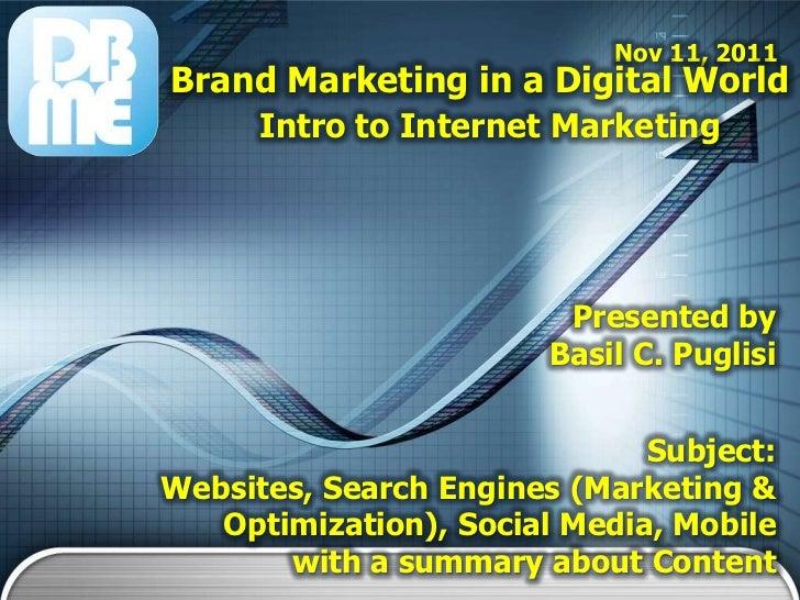Nov 11, 2011Brand Marketing in a Digital World      Intro to Internet Marketing                        Presented by       ...