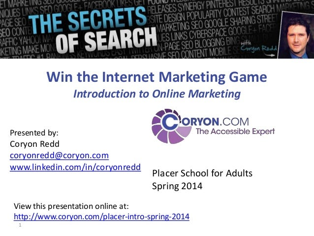 Win the Internet Marketing Game Introduction to Online Marketing Presented by:  Coryon Redd coryonredd@coryon.com www.link...