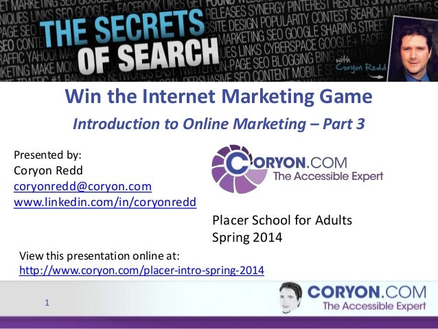 Win the Internet Marketing Game Introduction to Online Marketing – Part 3 Presented by:  Coryon Redd coryonredd@coryon.com...