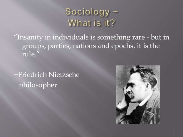 """Insanity in individuals is something rare - but in groups, parties, nations and epochs, it is the rule."" ~Friedrich Nietz..."