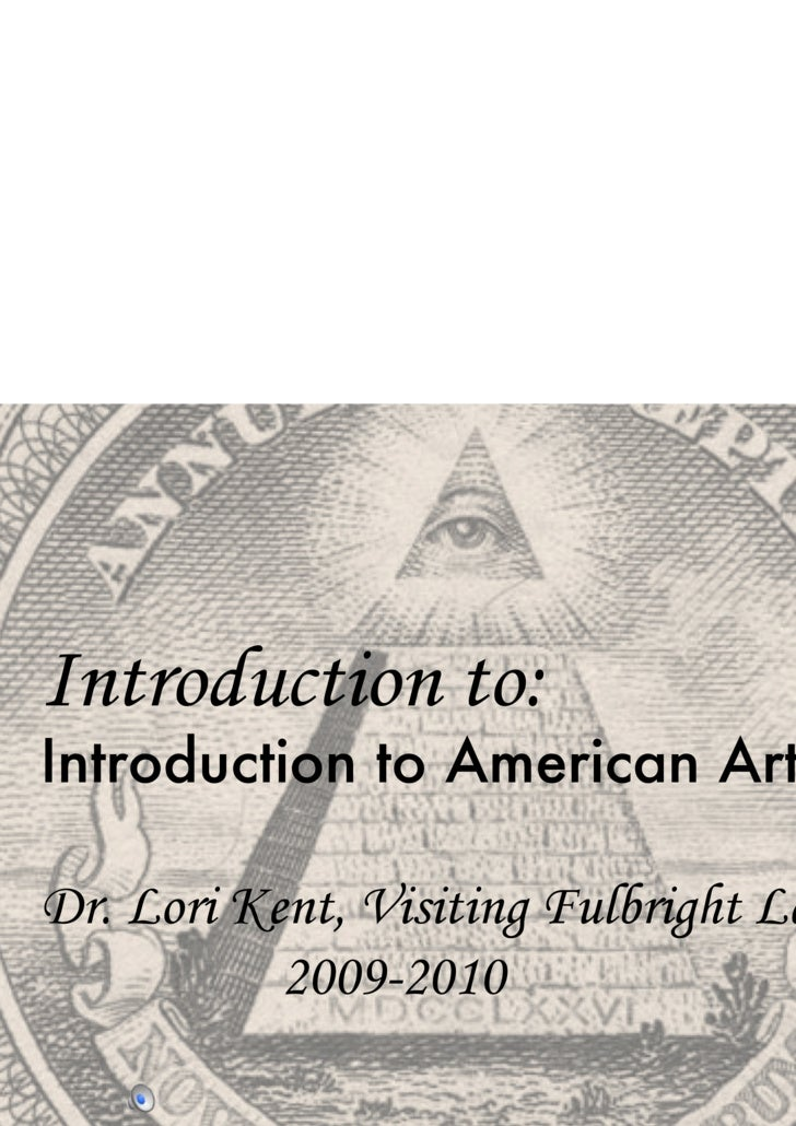 Introduction to:  Introduction to American Art Dr. Lori Kent, Visiting Fulbright Lecturer 2009-2010