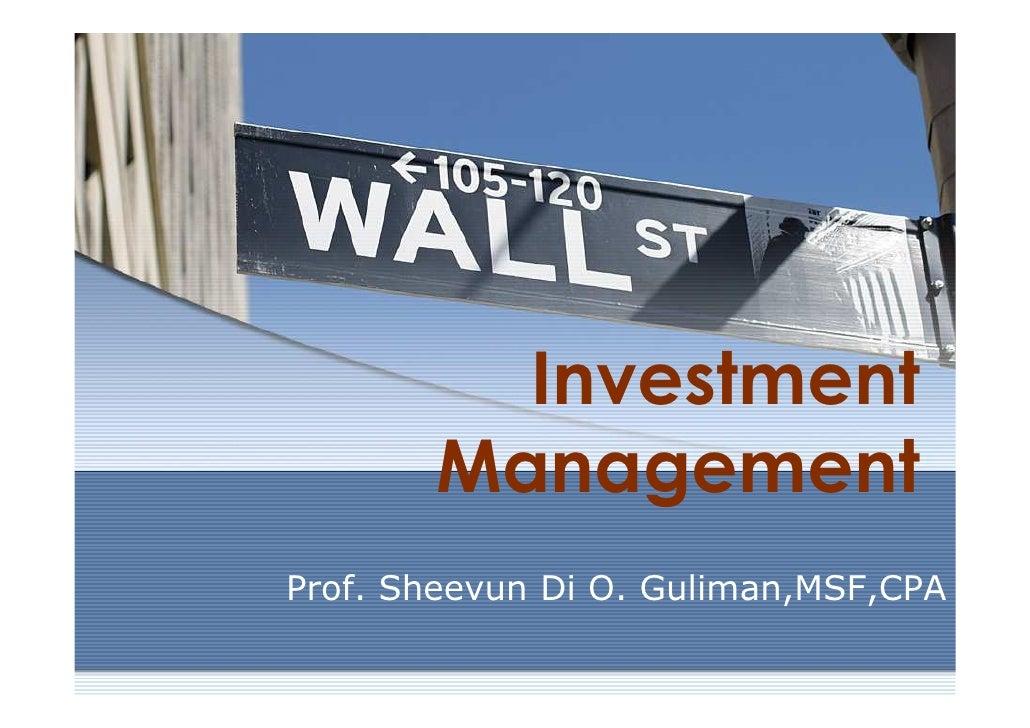 Investment        Management Prof. Sheevun Di O. Guliman,MSF,CPA