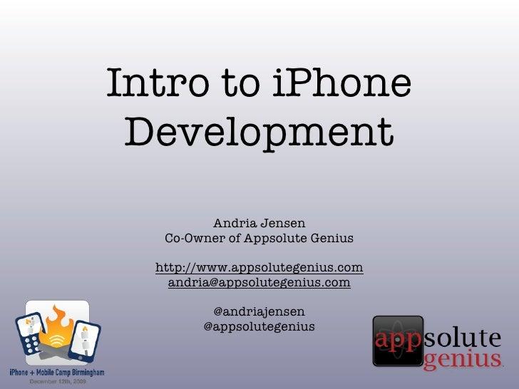 Intro to iPhone  Development          Andria Jensen    Co-Owner of Appsolute Genius    http://www.appsolutegenius.com     ...