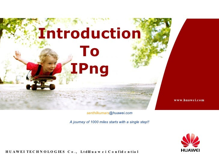 A  senthilkumars @huawei.com A journey of 1000 miles starts with a single step!! Introduction To IPng
