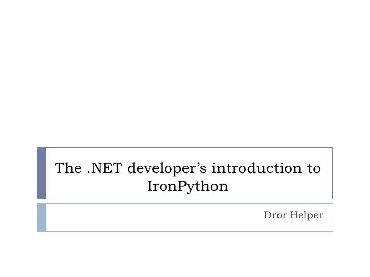 The .NET developer's introduction to IronPython<br />Dror Helper<br />