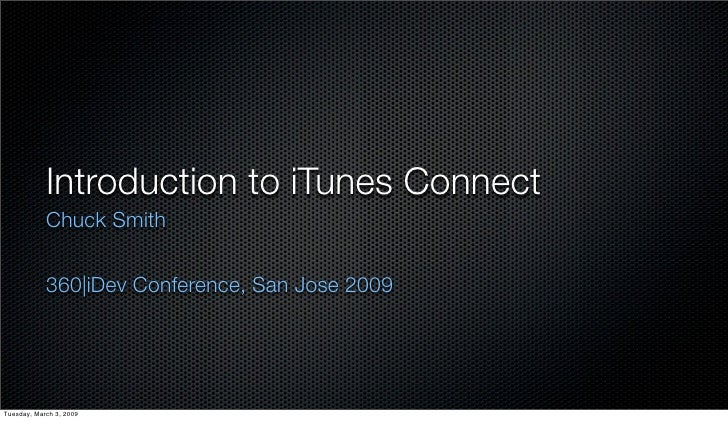Introduction to iTunes Connect             Chuck Smith               360 iDev Conference, San Jose 2009     Tuesday, March...