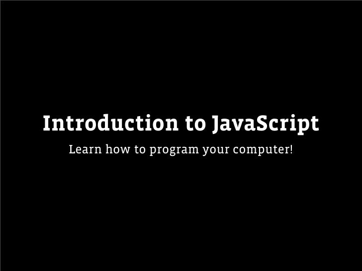 Introduction to JavaScript  Learn how to program your computer!