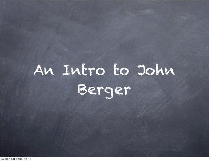 An Intro to John                                BergerSunday, September 18, 11