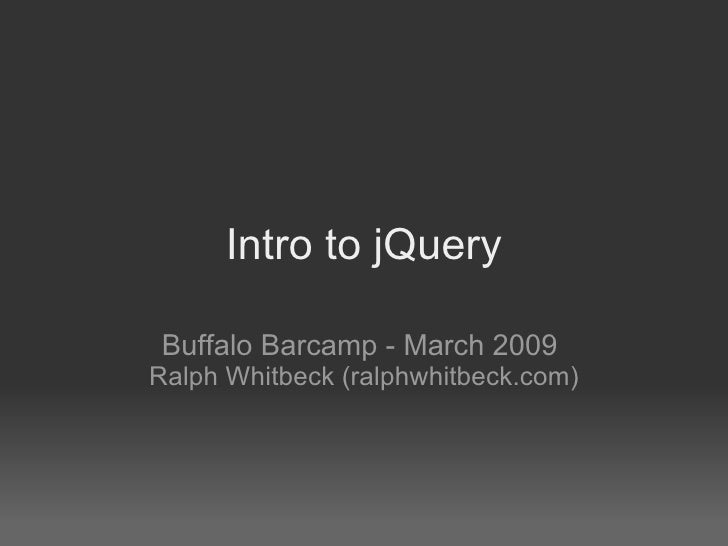 Intro to jQuery Buffalo Barcamp - March 2009  Ralph Whitbeck (ralphwhitbeck.com)