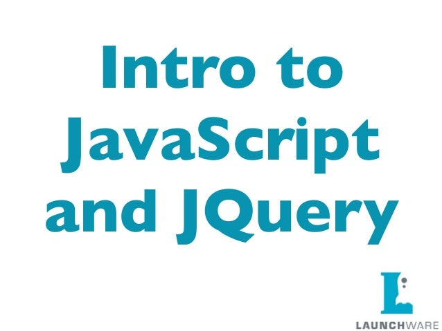 Intro to JavaScriptand JQuery