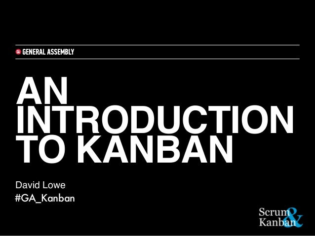 AN INTRODUCTION TO KANBAN David Lowe #GA_Kanban