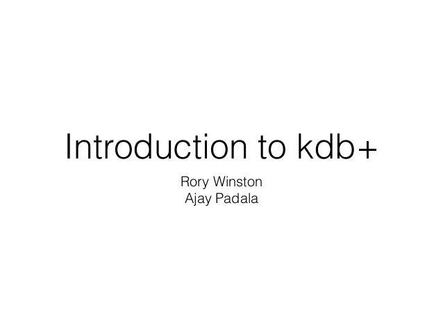 Introduction to kdb+ Rory Winston Ajay Padala