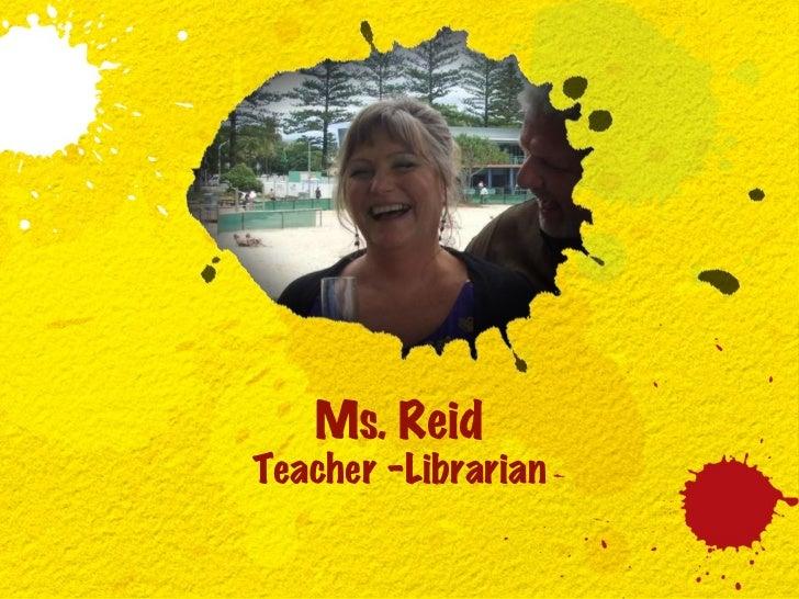 Ms. Reid Teacher -Librarian