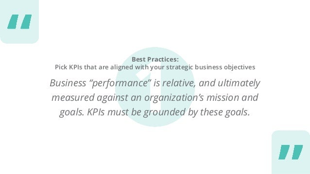 """Best Practices: Pick KPIs that are aligned with your strategic business objectives Business """"performance"""" is relative, and..."""