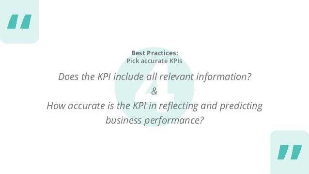 Best Practices: Pick accurate KPIs Does the KPI include all relevant information? & How accurate is the KPI in reflecting ...