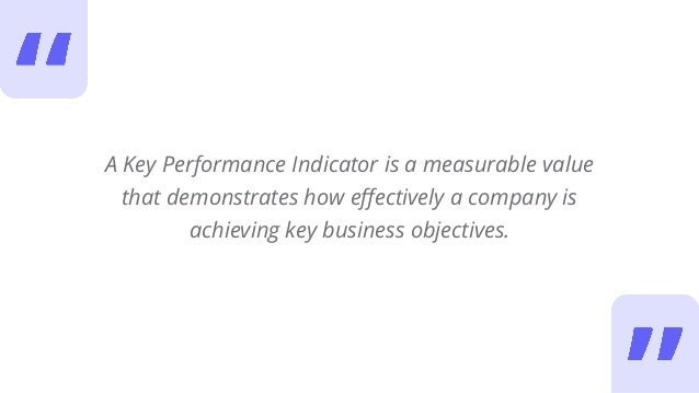A Key Performance Indicator is a measurable value that demonstrates how effectively a company is achieving key business ob...