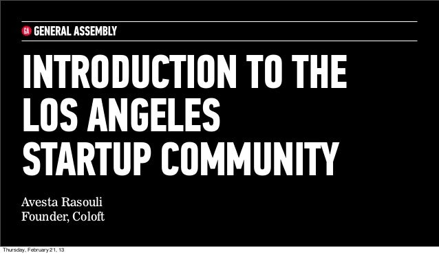 INTRODUCTION TO THE       LOS ANGELES       STARTUP COMMUNITY       Avesta Rasouli       Founder, ColoftThursday, February...