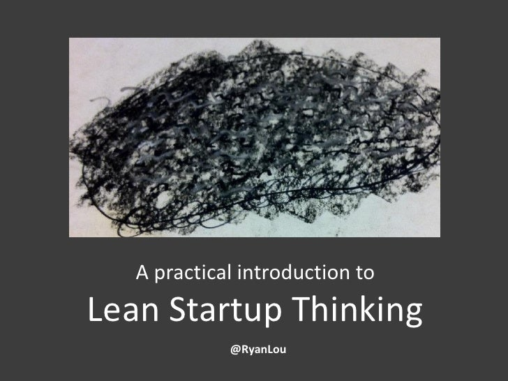 A practical introduction toLean Startup Thinking             @RyanLou