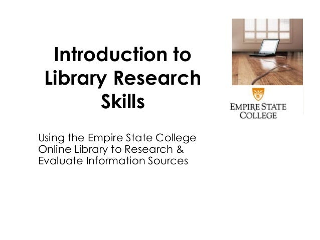 Introduction to Library Research Skills Using the Empire State College Online Library to Research & Evaluate Information S...