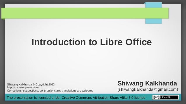 Introduction to Libre OfficeShiwang Kalkhanda © Copyright 2013http://tosl.wordpress.com                                   ...