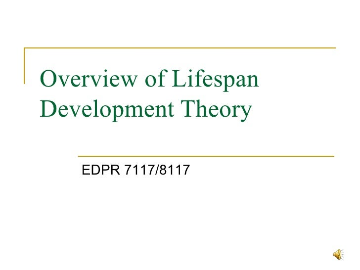 Overview of Lifespan Development Theory EDPR 7117/8117