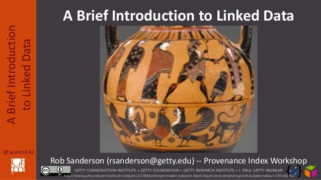 @azaroth42 ABriefIntroduction toLinkedData Rob Sanderson (rsanderson@getty.edu) -- Provenance Index Workshop A Brief Intro...