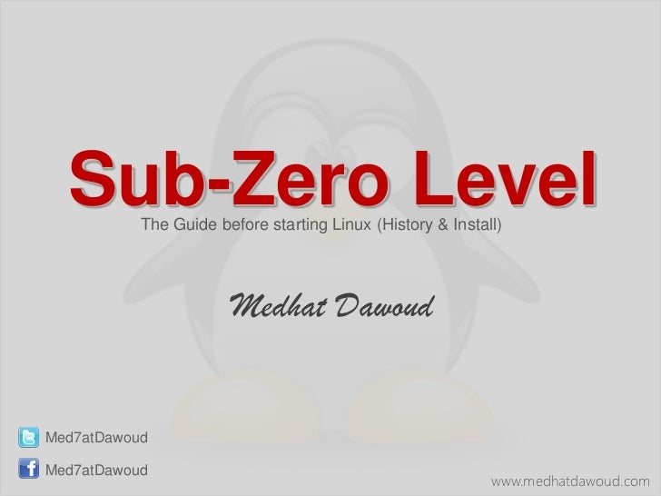 Sub-Zero Level           The Guide before starting Linux (History & Install)                       Medhat DawoudMed7atDawo...