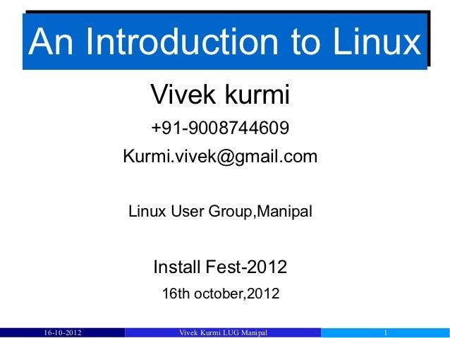 An Introduction to Linux               Vivek kurmi                +91-9008744609             Kurmi.vivek@gmail.com        ...