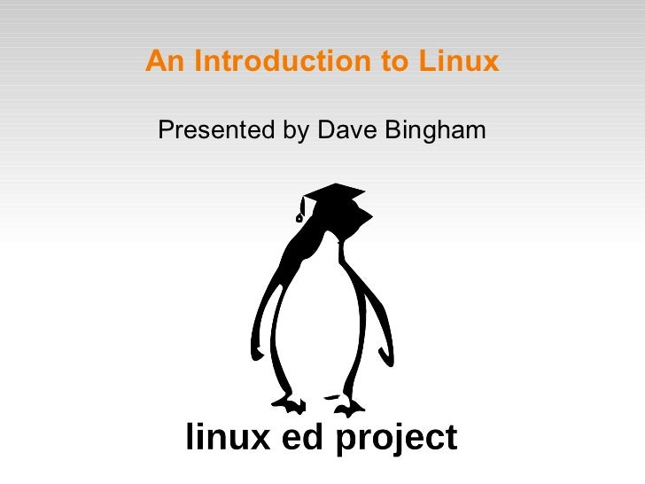 An Introduction to Linux Presented by Dave Bingham