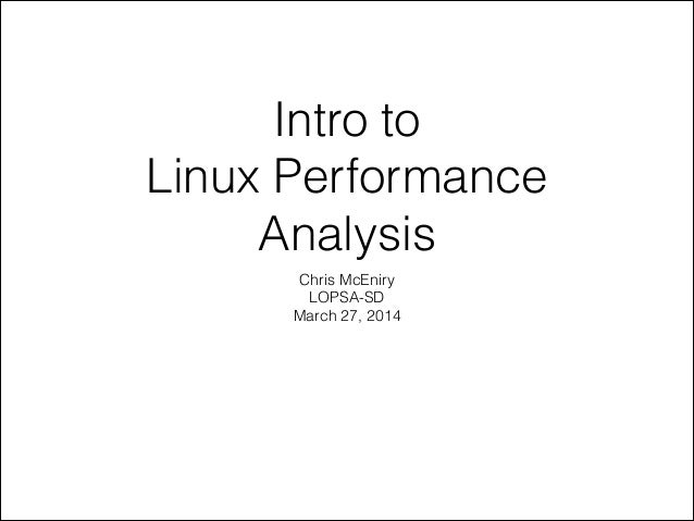 Intro to Linux Performance Analysis Chris McEniry LOPSA-SD March 27, 2014