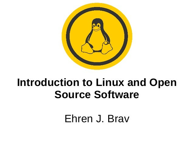 Introduction to Linux and Open Source Software Ehren J. Brav