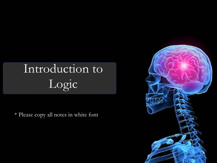 Introduction to Logic * Please copy all notes in white font