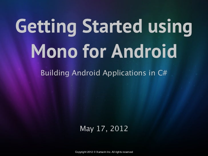 Getting Started using Mono for Android   Building Android Applications in C#               May 17, 2012            Copyrig...