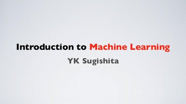 Introduction to Machine Learning YK Sugishita