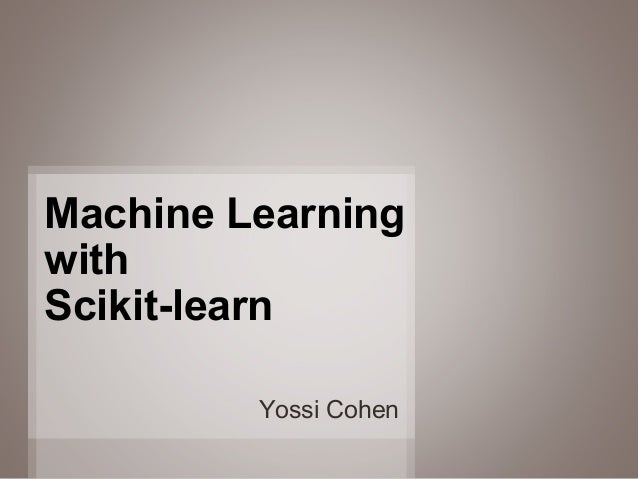 1 Yossi Cohen Machine Learning with Scikit-learn