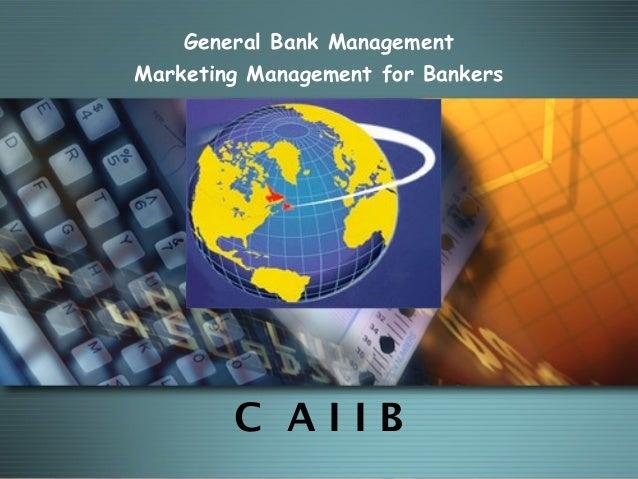 C A I I B General Bank Management Marketing Management for Bankers MODULE D
