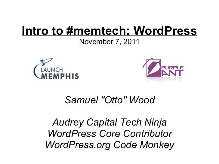 "Intro to #memtech: WordPress         November 7, 2011      Samuel ""Otto"" Wood    Audrey Capital Tech Ninja   WordPress Cor..."