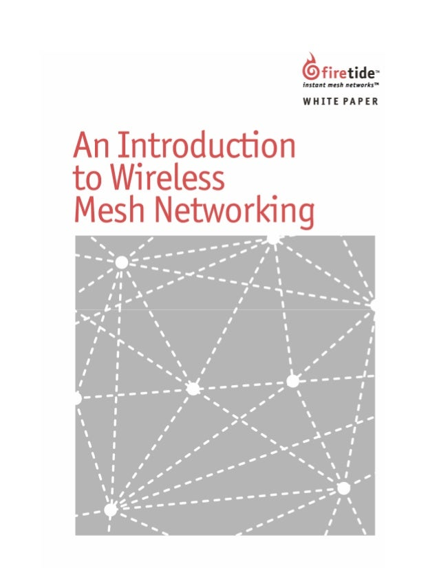 White Paper  An Introduction to Wireless Mesh Networking March 2005  Firetide, Inc. www.firetide.com  16795 Lark Avenue, S...