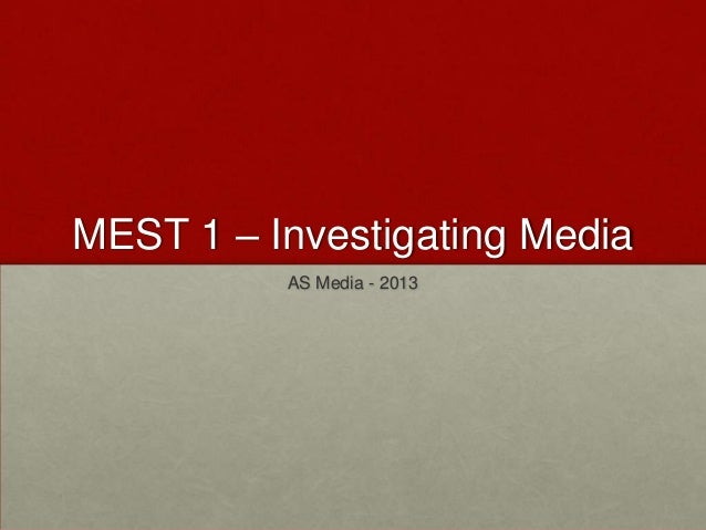 MEST 1 – Investigating Media          AS Media - 2013