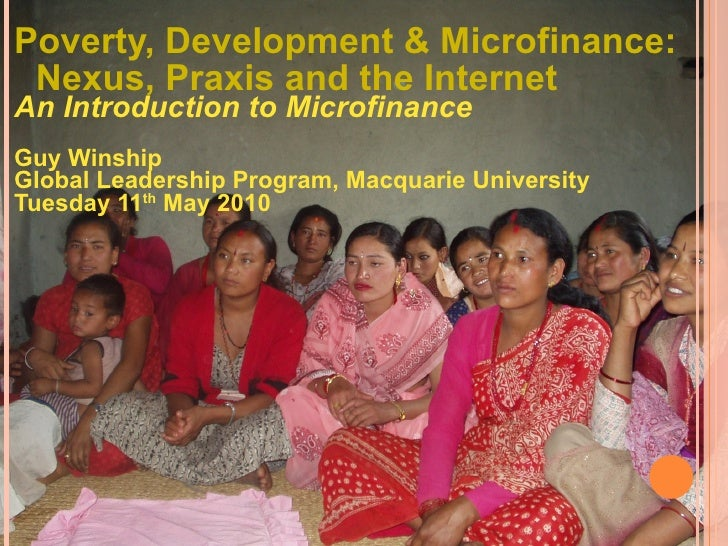 <ul><li>Poverty, Development & Microfinance: Nexus, Praxis and the Internet </li></ul><ul><li>An Introduction to Microfina...