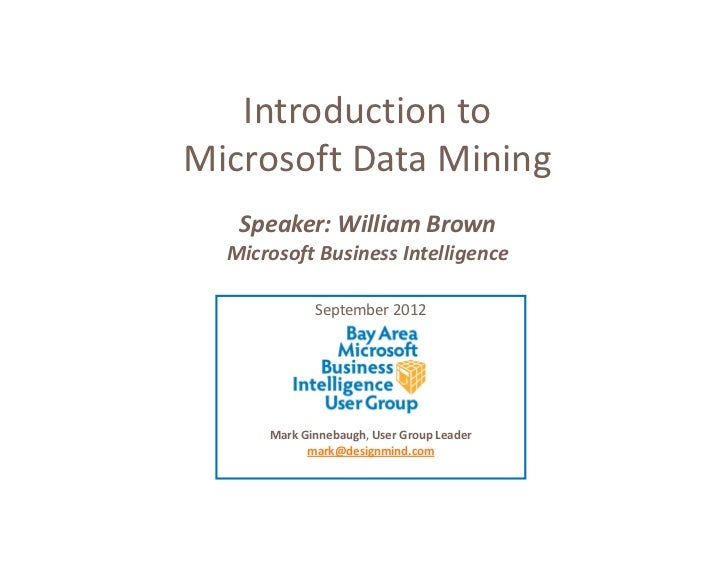 Introduction to Microsoft Data Mining    Speaker: William Brown  Microsoft Business Intelligence             September 201...